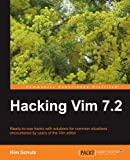 Hacking Vim 7.2: Ready-to-use Hacks With Solutions for Common Situations Encountered by Users of the Vim Editor
