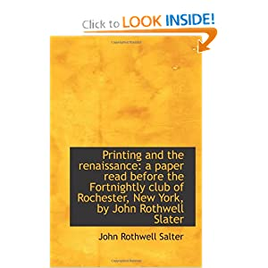 Printing and the renaissance: a paper read before the Fortnightly club of Rochester, New York, John Rothwell Slater