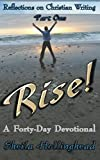 Rise: A Forty-Day Devotional (Reflections on Christian Writing Book 1)