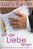 Mit der Liebe flirten (Vier Hochzeiten und ein Fiasko, Buch 2): ein zeitgenössischer Liebesroman (German Edition)