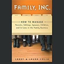 Family, Inc.: How to Manage Parents, Siblings, Spouses, Children, and In-Laws in the Family Business Audiobook by Larry Colin, Laura Colin Narrated by Martha Fenton