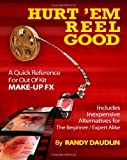 img - for Hurt 'Em Reel Good: A Quick Reference For Out Of Kit Make-up Effects book / textbook / text book