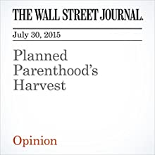 Planned Parenthood's Harvest (       UNABRIDGED) by The Wall Street Journal Narrated by Ken Borgers