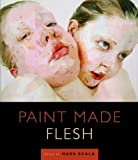 Paint Made Flesh (A Frist Center for the Visual Arts Title)