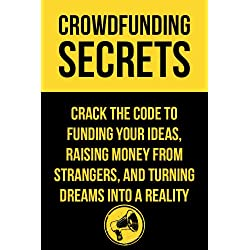 Crowdfunding Secrets: Tips, Tricks and Secrets To Funding Your Dreams (Quick and Easy Guides) (English Edition)