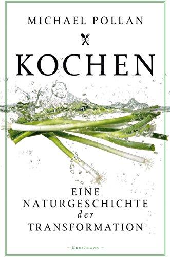 Pollan, Michael - Kochen: Eine Naturgeschichte der Transformation