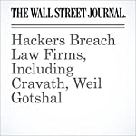 Hackers Breach Law Firms, Including Cravath, Weil Gotshal | Nicole Hong,Robin Sidel