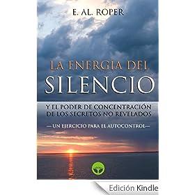 La Energia del Silencio y el poder de concentraci�n de los secretos no revelados