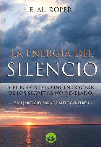 La Energia del Silencio y el poder de concentración de los secretos no revelados (Spanish Edition)