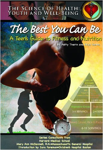 The Best You Can Be: A Teen'S Guide To Fitness And Nutrition (Science Of Health Youth And Well Being)