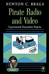 Pirate Radio and Video: Experimental Transmitter Projects (Electronic Circuit Investigator) by Newnes