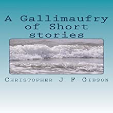 A Gallimaufry of Short Stories (       UNABRIDGED) by Christopher J. F. Gibson Narrated by Matthew Lloyd Davies