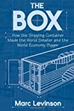 img - for The Box: How the Shipping Container Made the World Smaller and the World Economy Bigger 1st edition by Levinson, Marc (2006) Hardcover book / textbook / text book