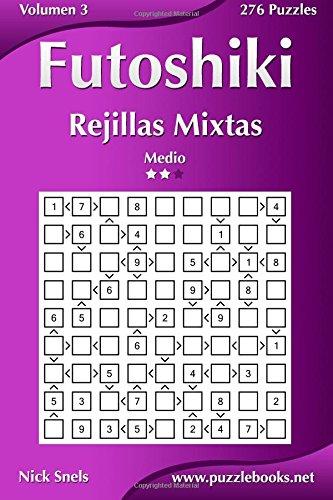 Futoshiki Rejillas Mixtas - Medio - Volumen 3 - 276 Puzzles (Volume 3)  [Snels, Nick] (Tapa Blanda)