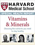 Harvard Medical School Vitamins and Minerals: Choosing the nutrients you need to stay healthy