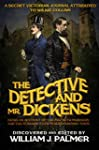 The Detective and Mr. Dickens: Being...