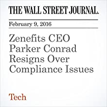 Zenefits CEO Parker Conrad Resigns Over Compliance Issues Other by Rolfe Winkler Narrated by Alexander Quincy