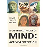 A Universal Theory Of Mind: Active-Perceptionby David Francis Barnes