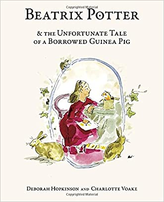 Beatrix Potter and the Unfortunate Tale of a Borrowed Guinea Pig written by Deborah Hopkinson