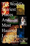 img - for The World's Scariest Places And Most Haunted Locations book / textbook / text book