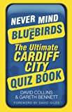 Never Mind the Bluebirds: The Ultimate Cardiff City Quizbook