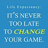 img - for LIFE Expectancy: It's Never Too Late to Change Your Game book / textbook / text book