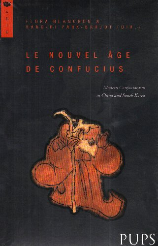 Le nouvel âge de Confucius : Modern Confucianism in China and South Korea