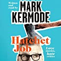 Hatchet Job Audiobook by Mark Kermode Narrated by Mark Kermode