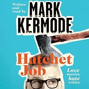 Hatchet Job Hörbuch von Mark Kermode Gesprochen von: Mark Kermode