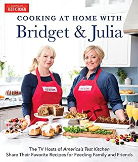 Book Cover: Cooking at Home With Bridget and Julia: The TV Hosts of America's Test Kitchen Share Their Favorite Recipes for Feeding Family and Friends