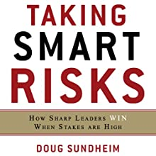 Taking Smart Risks: How Sharp Leaders Win When Stakes are High   Livre audio Auteur(s) : Doug Sundheim Narrateur(s) : Erik Synnestvedt