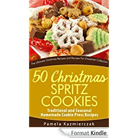 50 Christmas Spritz Cookies - Traditional and Seasonal Homemade Cookie Press Recipes (The Ultimate Christmas Recipes and Recipes For Christmas Collection Book 11) (English Edition)