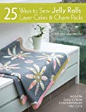 img - for 25 Ways to Sew Jelly Rolls, Layer Cakes & Charm Packs: Modern Quilts from Contemporary Pre-cuts book / textbook / text book