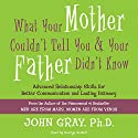 What Your Mother Couldn't Tell You and Your Father Didn't Know: Advanced Relationship Skills for Better Communication and Lasting Intimacy Audiobook by John Gray Narrated by George Guidall