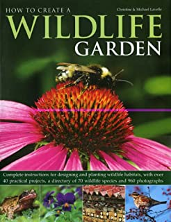 Book Cover: How to Create a Wildlife Garden: Complete instructions for designing and planting wildlife habitats, with over 40 practical projects, a directory of 70 wildlife species and 800 photographs