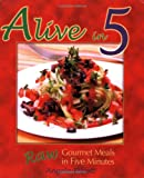 Alive in 5: Raw Gourmet Meals in Five Minutes