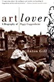 Art Lover: A Biography of Peggy Guggenheim (006095681X) by Anton Gill