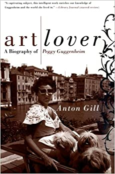Art Lover: A Biography of Peggy Guggenheim: Anton Gill: 9780060956813