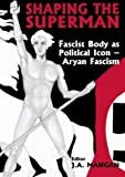 img - for Shaping the Superman: Fascist Body as Political Icon - Aryan Fascism (Sport in the Global Society) book / textbook / text book