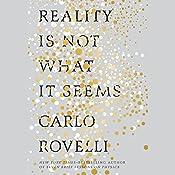 Reality Is Not What It Seems: The Journey to Quantum Gravity | [Carlo Rovelli, Simon Carnell - translator, Erica Segre - translator]