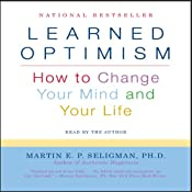 Learned Optimism: How to Change Your Mind and Your Life | [Martin E. P. Seligman]