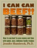 img - for I CAN CAN BEEF!! How to can beef to save money and time with quick, easy, delicious family recipes (I CAN CAN Frugal Living Series Book 1) book / textbook / text book