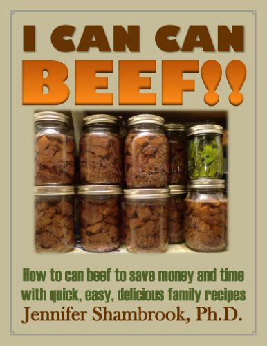 Free Kindle Book : I CAN CAN BEEF!! How to can beef to save money and time with quick, easy, delicious family recipes (I CAN CAN!! Frugal Living Series Book 1)