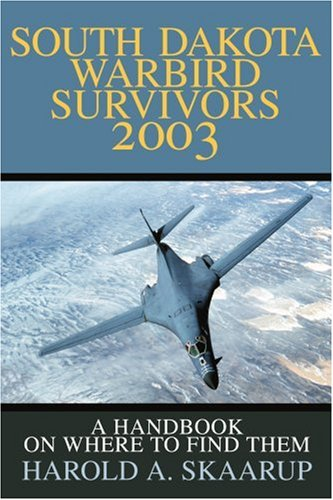 South Dakota Warbird Survivors 2003: A Handbook on Where to Find Them