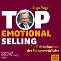 Top Emotional Selling. Die 7 Geheimnisse der Spitzenverkäufer Hörbuch von Ingo Vogel Gesprochen von: Heiko Grauel, Gabi Franke