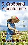 9. Gro�band Alpentr�ume: 3 Romane in einem Band (Heimatromane)
