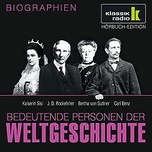 Bedeutende Personen der Weltgeschichte: Kaiserin Sisi / J. D. Rockefeller / Bertha von Suttner / Carl Benz Hörbuch
