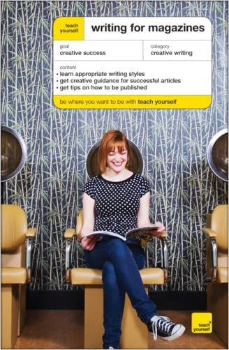 Teach Yourself Writing for Magazines (Teach Yourself: General Reference)