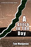 img - for A Glitch In The Day (A Collection Of Strange Thought Book 9) book / textbook / text book