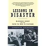 Lessons in Disaster: McGeorge Bundy and the Path to War in Vietnamby Gordon M. Goldstein